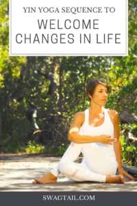 yin yoga sequence to welcome changes in life  swagtail