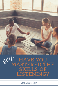 QUIZ: HAVE YOU MASTERED THE SKILLS OF LISTENING? - Swagtail
